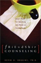 Friendship Counseling: Jesus' Model for Speaking Life-Words to Hurting People