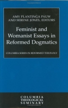 Feminist and Womanist Essays in Reformed Dogmatics (Columbia Series in Reformed Theology)