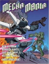 Mecha Mania: How to Draw Warrior Robots, Cool Spaceships, and Military Vehicles (Christopher Hart Titles)