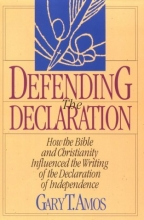 Defending the Declaration: How the Bible and Christianity Influenced the Writing of the Declaration of Independence