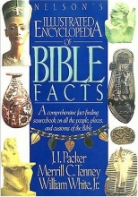 Nelson's Illustrated Encyclopedia of Bible Facts: A Comprehensive Fact-Finding Sourcebook on All the People, Places, and Customs of the Bible