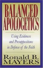 Balanced Apologetics: Using Evidences and Presuppositions in Defense of the Faith