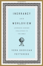 Inerrancy and Worldview: Answering Modern Challenges to the Bible