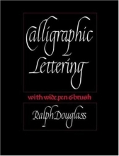 Calligraphic Lettering with Wide Pen and Brush: Third Edition