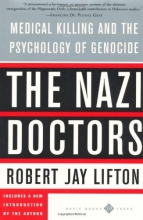 The Nazi Doctors: Medical Killing And The Psychology Of Genocide