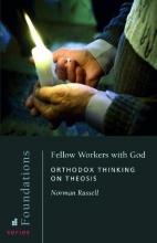 Fellow Workers With God: Orthodox Thinking on Theosis (Foundations)