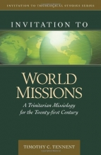 Invitation to World Missions: A Trinitarian Missiology for the Twenty-first Century (Invitation to Theological Studies Series)
