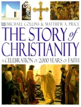 Story of Christianity: A Celebration of 2,000 Years of Faith