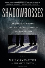 Shadowbosses: Government Unions Control America and Rob Taxpayers Blind