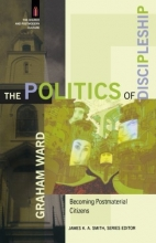 Politics of Discipleship, The: Becoming Postmaterial Citizens (The Church and Postmodern Culture)