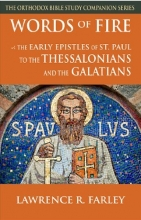 Words of Fire: The Early Epistles of St. Paul to the  Thessalonians and the Galatians (Orthodox Bible Study Companion)