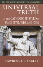 Universal Truth: The Catholic Epistles of James, Peter, Jude, and John (The Orthodox Bible Study Companion Series)
