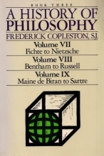 A History of Philosophy: Book Three (Volume VII, Fichte to Nietzsche, Volume VIII, Bentham to Russell, Volume IX, Maine De Biran to Sartre)