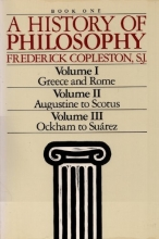 A History of Philosophy (Book One: Vol. I - Greece & Rome; Vol. II - Augustine to Scotus; Vol. III -Ockham to Suarez)