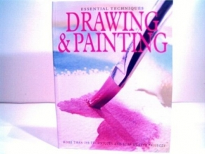 Essential Techniques Drawing & Painting More Than 200 Techniques and Step By Step Projects