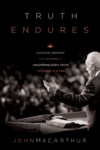 Truth Endures: Landmark Sermons from Forty Years of Unleashing God's Truth One Verse at a Time
