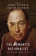 The Romantic Rationalist: God, Life, and Imagination in the Work of C. S. Lewis
