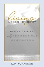 Living in the Light of Eternity: How to Make the Only Difference That Matters