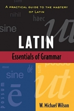 Essentials of Latin Grammar: A Practical Guide to the Mastery of Latin