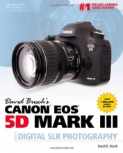 David Busch's Canon EOS 5D Mark III Guide to Digital SLR Photography (David Busch's Digital Photography Guides)