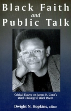Black Faith and Public Talk: Critical Essays on James H. Cone's Black Theology & Black Power