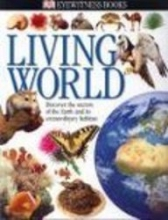 Living World: Discover the Secrets of the Earth and Its Extraordinary Habitats (Eyewitness Books)
