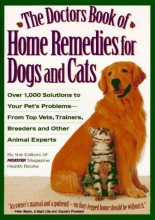 The Doctors Book of Home Remedies for Dogs and Cats: Over 1,000 Solutions to Your Pet's Problems-From Top Vets, Trainers, Breeders and Other Animal Experts