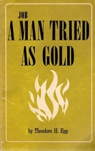 JOB, A MAN TRIED AS GOLD or a Man Who Had to Die to Live
