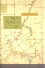 New Towns for Old (1927): Achievements in Civic Improvement in Some American Small Towns and Neighborhoods (American Society of Landscape Architects Centennial Reprint)