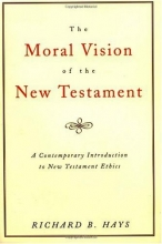 The Moral Vision of the New Testament: Community, Cross, New Creation, A Contemporary Introduction to New Testament Ethics