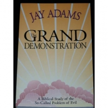 The Grand Demonstration: A Biblical Study of the So-Called Problem of Evil