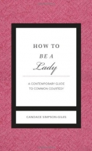How to Be a Lady Revised and   Updated: A Contemporary Guide to Common Courtesy (Gentlemanners)