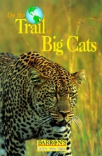 On the Trail of Big Cats (Barron's Nature Travel Guides)