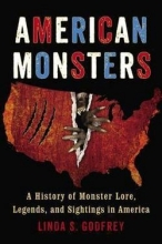 American Monsters : A History of Monster Lore, Legends, and Sightings in America (Paperback)--by Linda S. Godfrey [2014 Edition] ISBN: 9780399165542