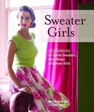 Sweater Girls: 20 Patterns for Starlet Sweaters, Retro Wraps, and Glamour Knits