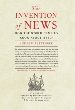 The Invention of News: How the World Came to Know About Itself
