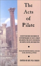 Acts of Pilate: And Ancient Records Recorded by Contemporaries of Jesus Christ Regarding the Facts Concerning His Birth, Death, Resurrection
