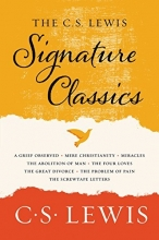 The C. S. Lewis Signature Classics: An Anthology of 8 C. S. Lewis Titles: Mere Christianity, The Screwtape Letters, Miracles, The Great Divorce, The ... The Abolition of Man, and The Four Loves