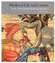 Medieval Life and Leisure in the Devonshire Hunting Tapestries (Victoria and Albert Museum Studies)