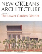 1: New Orleans Architecture Volume I: The Lower Garden District