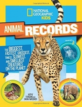 National Geographic Kids Animal Records: The Biggest, Fastest, Weirdest, Tiniest, Slowest, and Deadliest Creatures on the Planet