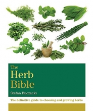 The Herb Bible: The definitive guide to choosing and growing herbs (Octopus Bible Series)