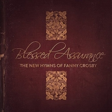 Blessed Assurance...The New Hymns of Fanny Crosby