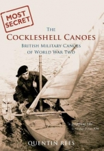The Cockleshell Canoes: British Military Canoes of World War Two (Most Secret)