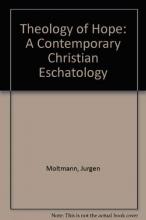 Theology of Hope: A Contemporary Christian Eschatology