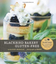 Blackbird Bakery Gluten-Free: 75 Recipes for Irresistible Gluten-Free Desserts and Pastries