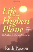 Life on the Highest Plane: God's Plan for Spiritual Maturity