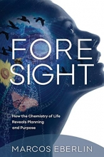 Foresight: How the Chemistry of Life Reveals Planning and Purpose