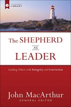 The Shepherd as Leader: Guiding Others with Integrity and Conviction (The Shepherd's Library)