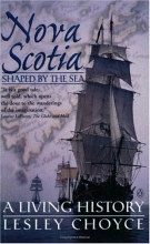 Nova Scotia : Shaped by the Sea : A Living History